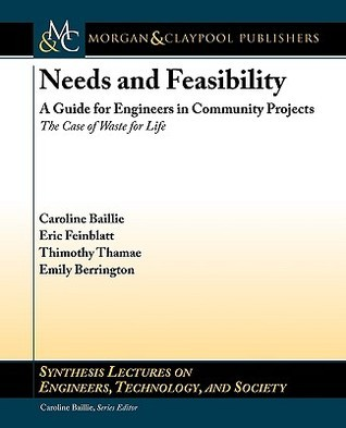 Needs and Feasibility: A Guide for Engineers in Community Projects: The Case of Waste for Life  by  Caroline Baillie