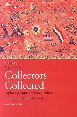 Collectors Collected: Exploring Dutch Colonial Culture Through the Study of Batik Daan van Dartel