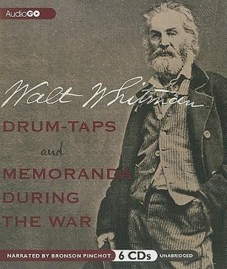 Drum-Taps and Memoranda During the War Walt Whitman