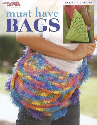 Must Have Bags  by  Leisure Arts, Inc.
