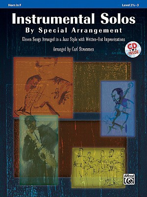Instrumental Solos By Special Arrangement: Eleven Songs Arranged in a Jazz Style with Written-Out Improvisations: Horn in F  by  Carl Strommen