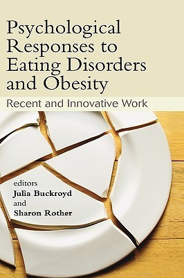 Psychological Responses to Eating Disorders and Obesity: Recent and Innovative Work Buckroyd