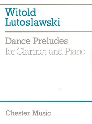 Dance Preludes for Clarinet and Piano Witold Lutoslawski