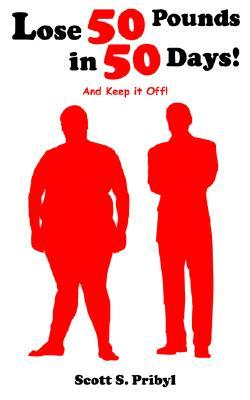 Lose 50 Pounds in 50 Days!: And Keep It Off! Scott, S. Pribyl