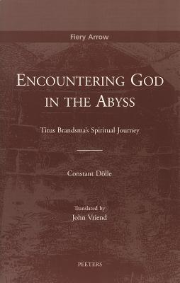 Encountering God In The Abyss: Titus Brandsmas Spiritual Journey  by  Constant Dolle