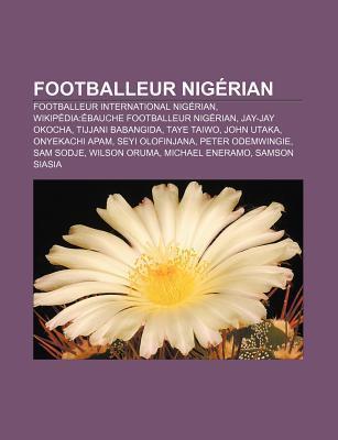 Footballeur Nig Rian: Footballeur International Nig Rian, Wikip Dia: Bauche Footballeur Nig Rian, Jay-Jay Okocha, Tijjani Babangida, Taye Ta  by  Source Wikipedia
