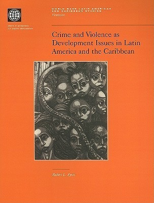 Crime and Violence as Development Issues in Latin America and the Caribbean Robert L. Ayres