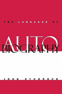The Language of Autobiography: Studies in the First Person Singular  by  John Sturrock