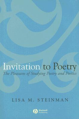 Invitation to Poetry: The Pleasures of Studying Poetry and Poetics Lisa M. Steinman