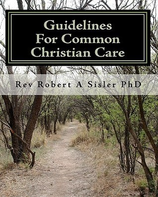 Guidelines for Common Christian Care  by  Robert A. Sisler