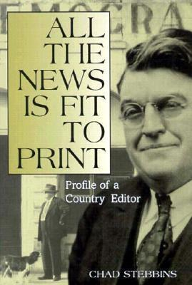 All the News Is Fit to Print: Profile of a Country Editor Chad Stebbins