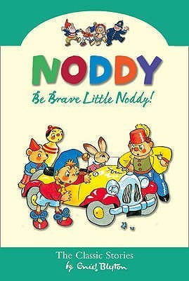 Be Brave Little Noddy! Enid Blyton