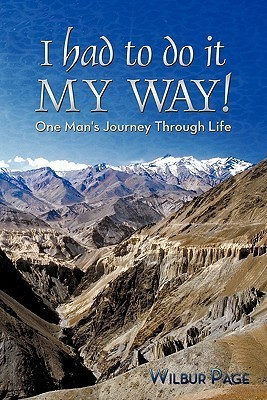 I Had to Do It My Way!: One Mans Journey Through Life  by  Wilbur Page