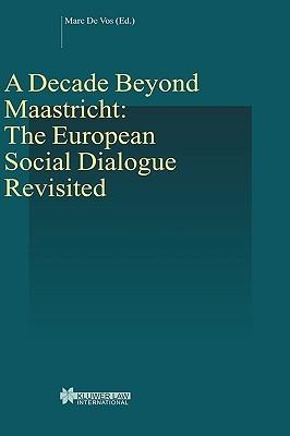A Decade Beyond Maastricht: The European Social Dialogue Revisited Marc De Vos
