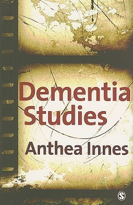 Dementia Studies: A Social Science Perspective Anthea Innes