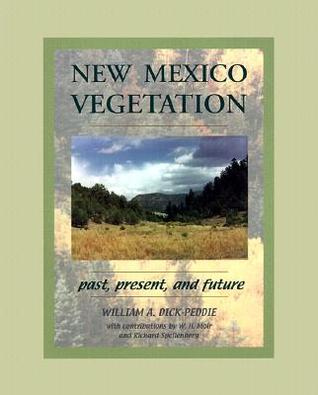 New Mexico Vegetation: Past, Present, and Future  by  William A. Dick-Peddie
