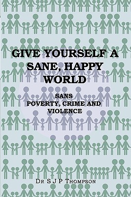 Give Yourself a Sane, Happy World S.J.P. Thompson