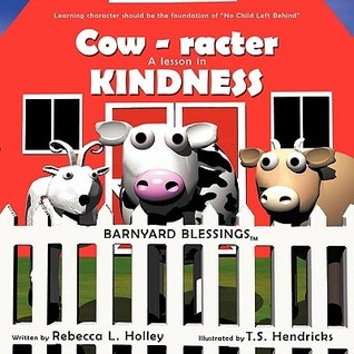 Cow-Racter a Lesson in Kindness: Barnyard Blessings Rebecca L. Holley