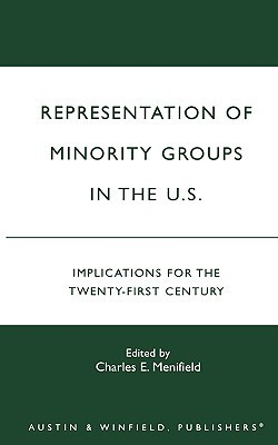 Representation of Minority Groups in the U.S.: Implications for the Twenty-First Century  by  Charles E. Menifield