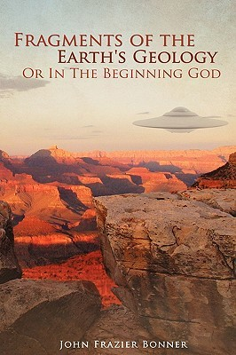 Fragments of the Earths Geology or in the Beginning God  by  John Frazier Bonner