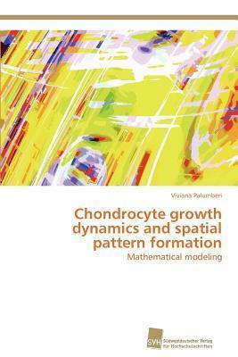 Chondrocyte Growth Dynamics and Spatial Pattern Formation Viviana Palumberi