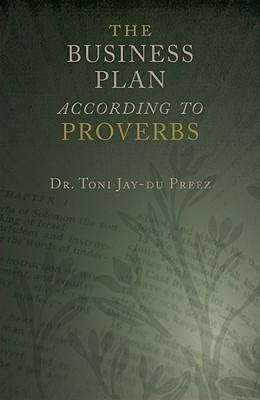 The Business Plan According to Proverbs Toni Jay-Du Preez