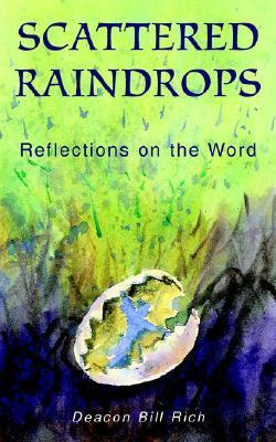 Scattered Raindrops: Reflections on the Word Deacon Bill Rich