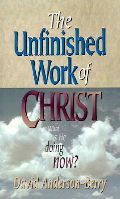 The Unfinished Work Of Christ  by  David Anderson-Berry