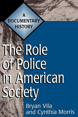 The Role of Police in American Society: A Documentary History Bryan Vila