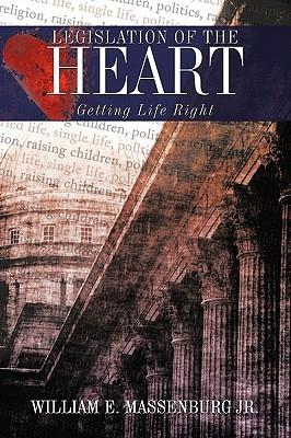 Legislation of the Heart: Getting Life Right William E. Massenburg Jr.