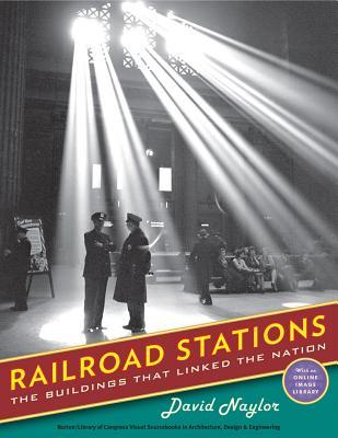 Railroad Stations: The Buildings That Linked the Nation  by  David Naylor