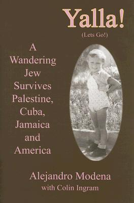 Yalla!: A Wandering Jew Survives Palestine, Cuba, Jamaica and America Alejandro Modena