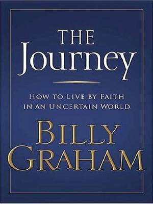 The Journey: How To Live By Faith In An Uncertain World Billy Graham