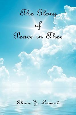 The Glory of Peace in Thee  by  Gloria Y. Leonard