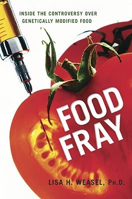 Food Fray: Inside the Controversy Over Genetically Modified Food  by  Lisa H. Weasel