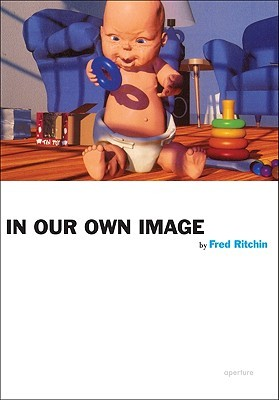 In Our Own Image  by  Fred Ritchin