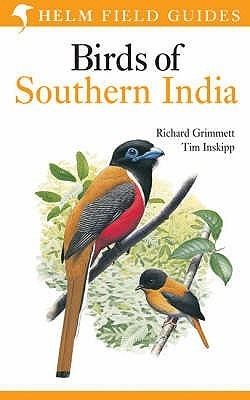 Birds of Southern India. Richard Grimmett, Tim Inskipp Richard Grimmett