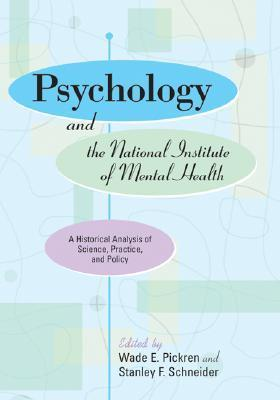 Psychology And The National Institute Of Mental Health: A Historical Analysis Of Science, Practice, And Policy  by  Wade E. Pickren