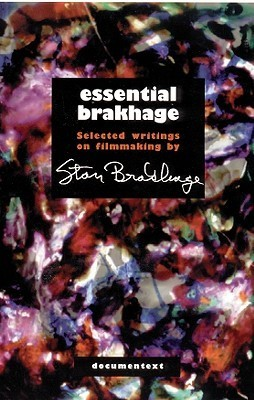 Essential Brakhage: Selected Writings on Filmmaking Stan Brakhage