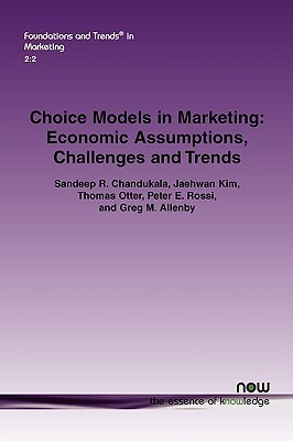 Choice Models in Marketing: Economic Assumptions, Challenges and Trends  by  Sandeep R. Chandukala