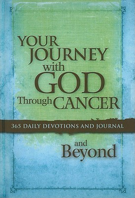 Your Journey with God Through Cancer and Beyond: 365 Daily Devotions and Journal  by  Criswell Freeman