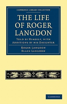The Life of Roger Langdon: Told  by  Himself, with Additions by His Daughter by Roger Langdon