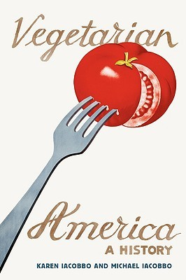 Vegetarian America: A History Karen Iacobbo