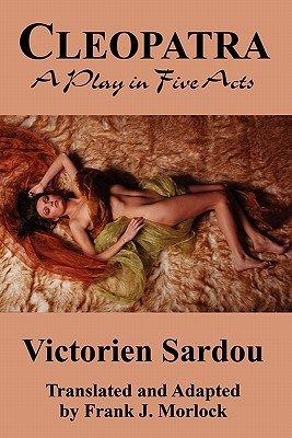 Cleopatra: A Play in Five Acts Victorien Sardou
