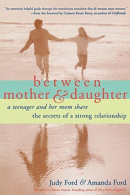 Between Mother and Daughter: A Teenager and Her Mom Share the Screts of a Strong Relationship  by  Judy Ford