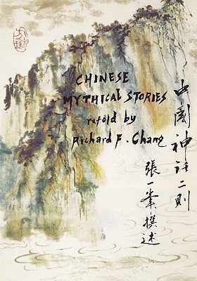 Chinese Mythical Stories Richard F. Chang
