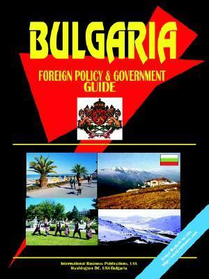 Bulgaria Foreign Policy and Government Guide USA International Business Publications