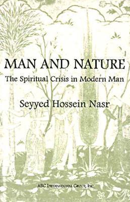 Man and Nature: The Spiritual Crisis in Modern Man Seyyed Hossein Nasr