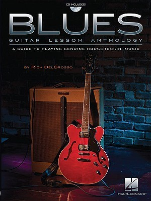 Blues Guitar Lesson Anthology: A Guide to Playing Genuine Houserockin Music [With CD (Audio)] Rich DelGrosso