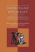 Salem Village Witchcraft: A Documentary Record Of Local Conflict In Colonial New England Paul S. Boyer